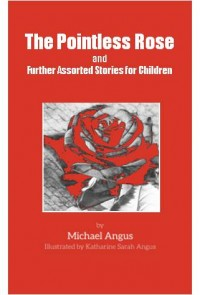 The Pointless Rose and Further Assorted Stories for Children